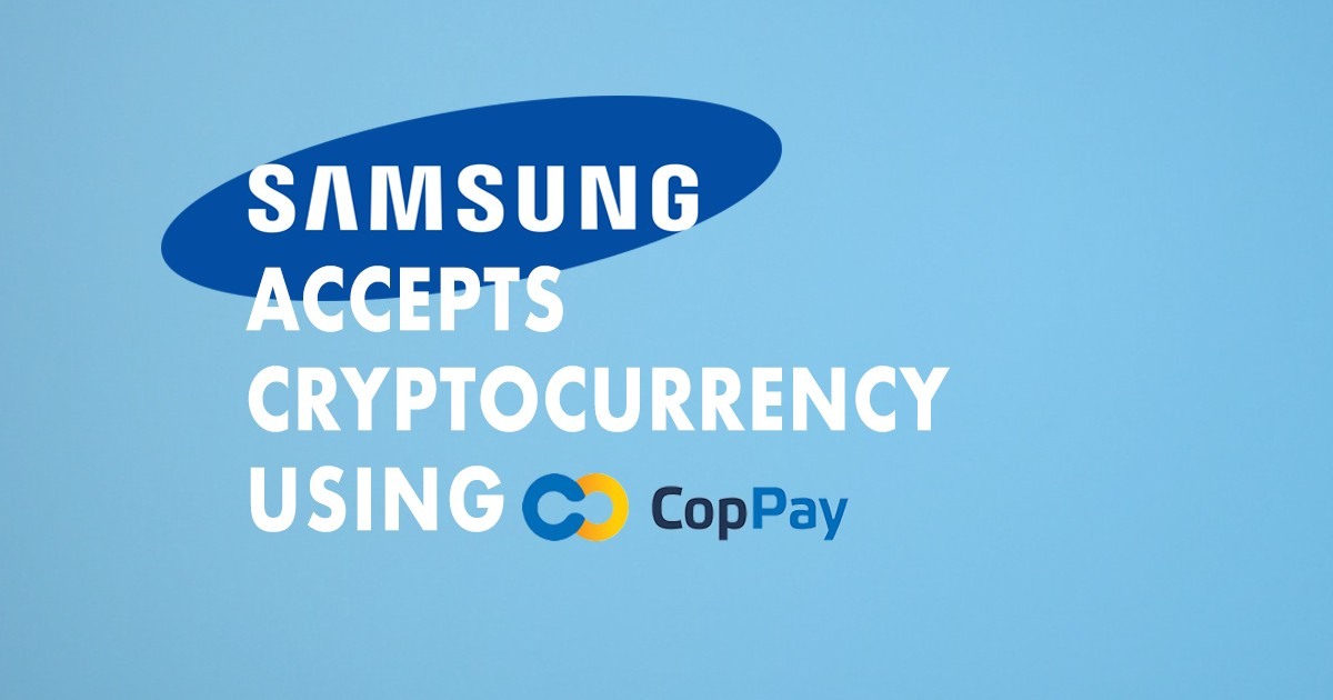Samsung Partners up with CopPay to accept Crypto Payments